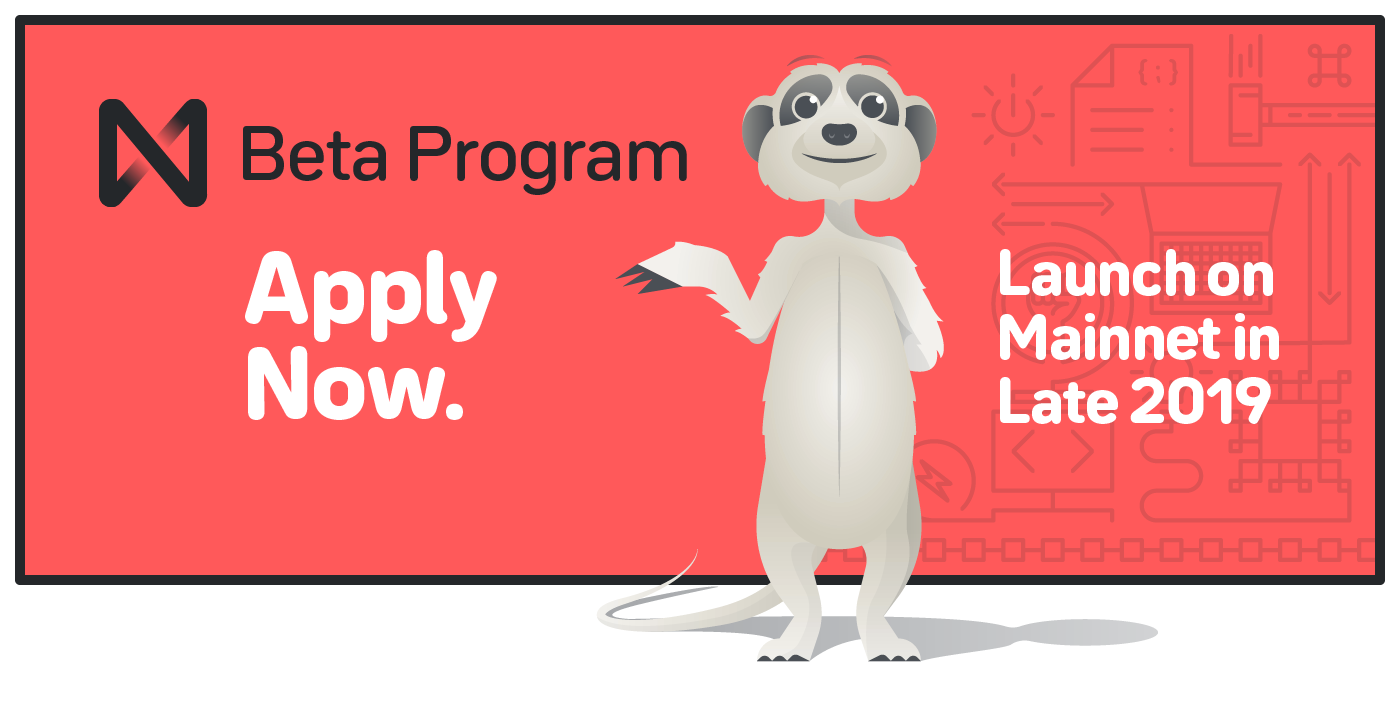 Apply Now. Launch on Mainnet in Late 2019